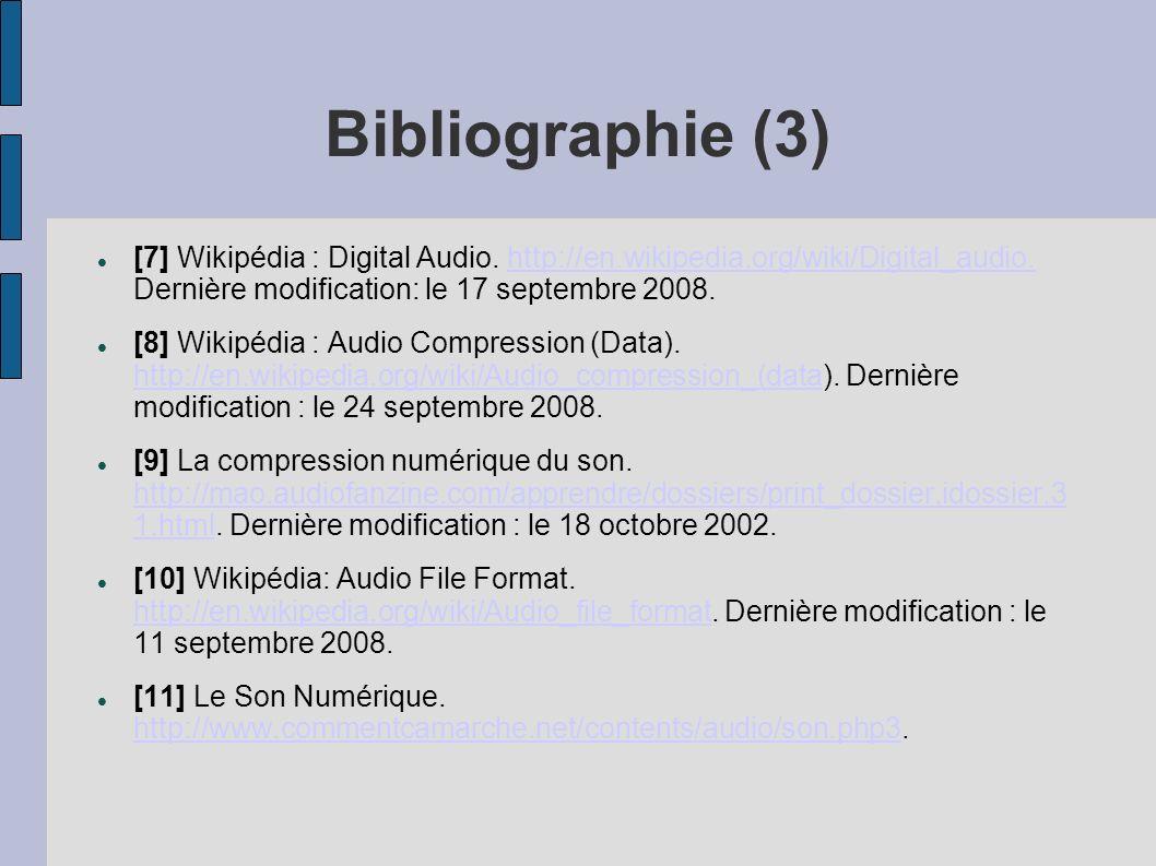 Bibliographie (3) [7] Wikipédia : Digital Audio. http://en.wikipedia.org/wiki/Digital_audio. Dernière modification: le 17 septembre 2008.